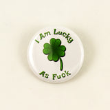"I Am Lucky As Fuck | 1 1/4"" Pinback Button"
