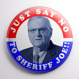 Just Say No To Sheriff Joe!! | Pinback Button