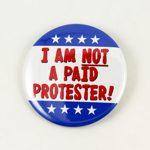 I Am Not A Paid Protester! | Pinback Button