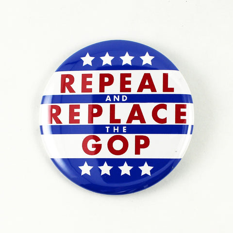 Repeal and Replace the GOP | Pinback Button
