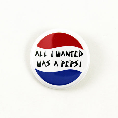 All I Wanted Was A Pepsi | Pinback Button
