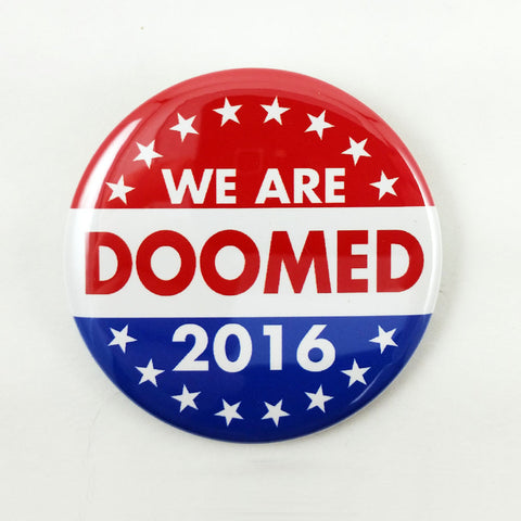 We Are Doomed 2016 | 2 1/4 Inch Pinback Button