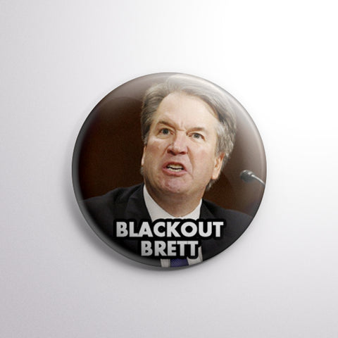 Blackout Brett | Anti Kavanaugh Pinback Button