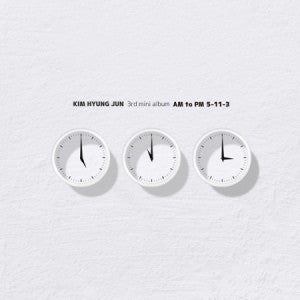 "KIM HYUNG JUN 3RD MINI ALBUM - AM TO PM ""5-11-3"""
