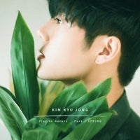 KIM KYU JONG 1ST SINGLE ALBUM - PLAY IN NATURE PART.1 SPRING