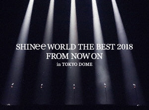 SHINee WORLD THE BEST 2018 'FROM NOW ON in TOKYO DOME'
