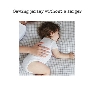 Sewing Jersey without a serger