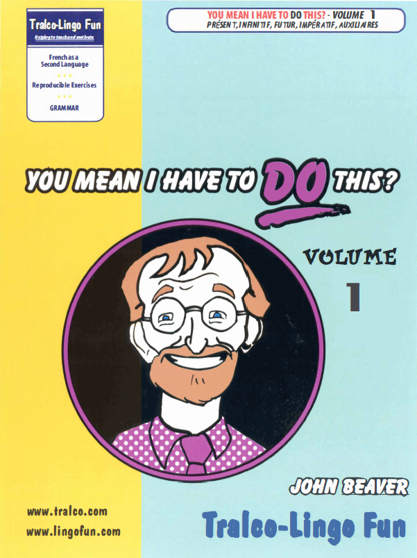 You Mean I Have to DO This? Volume 1 (Présent, Infinitif, Futur, Impératif, Auxiliaires) (Downloadable eBook)