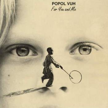 Popol Vuh - For You For Me