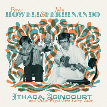 Peter Howell & John Ferdinand – Itchita, Agincourt & Other Psych Rock Fairytales 2LP