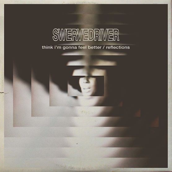 Swervedriver – Think I'm Going To Feel Better 12""