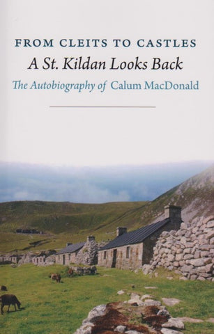 From Cleits to Castles. A St. Kildan Looks Back.