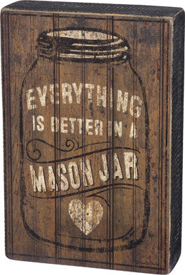 Everything is Better in a Mason Jar Box Sign