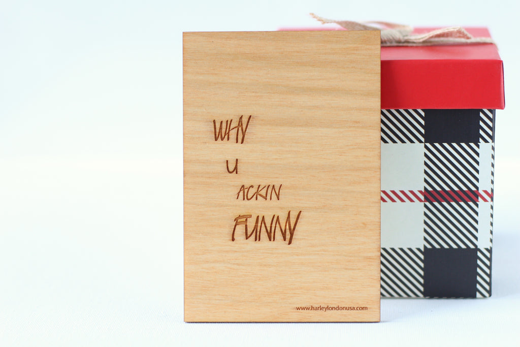 Wood Greeting Card - Why You Acting Funny - Harley London