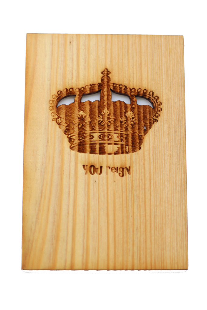 Wood Greeting Card - You Reign  Royalty Greeting card with crown for prince princess king or queen - Harley London
