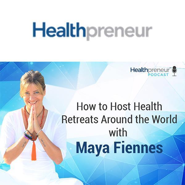 Maya Fiennes on Healthpreneur - The Truth About Hosting Wellness Retreats