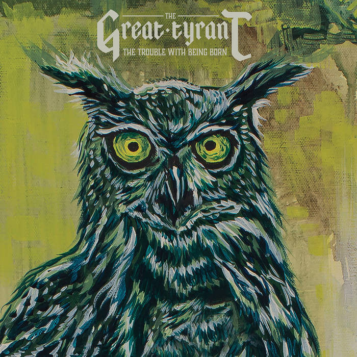 Great Tyrant, The - The Trouble With Being Born LP