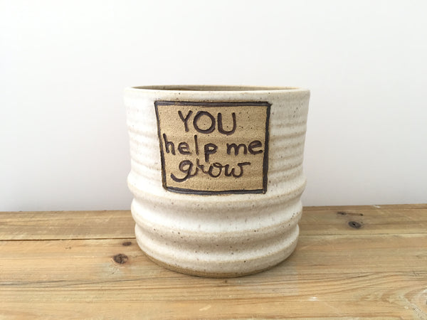 """You Help Me Grow"" Planter"