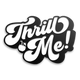 THRILL ME PIN