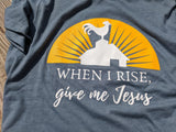When I Rise, Give Me Jesus