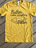 Butter Makes Everything Better Tee