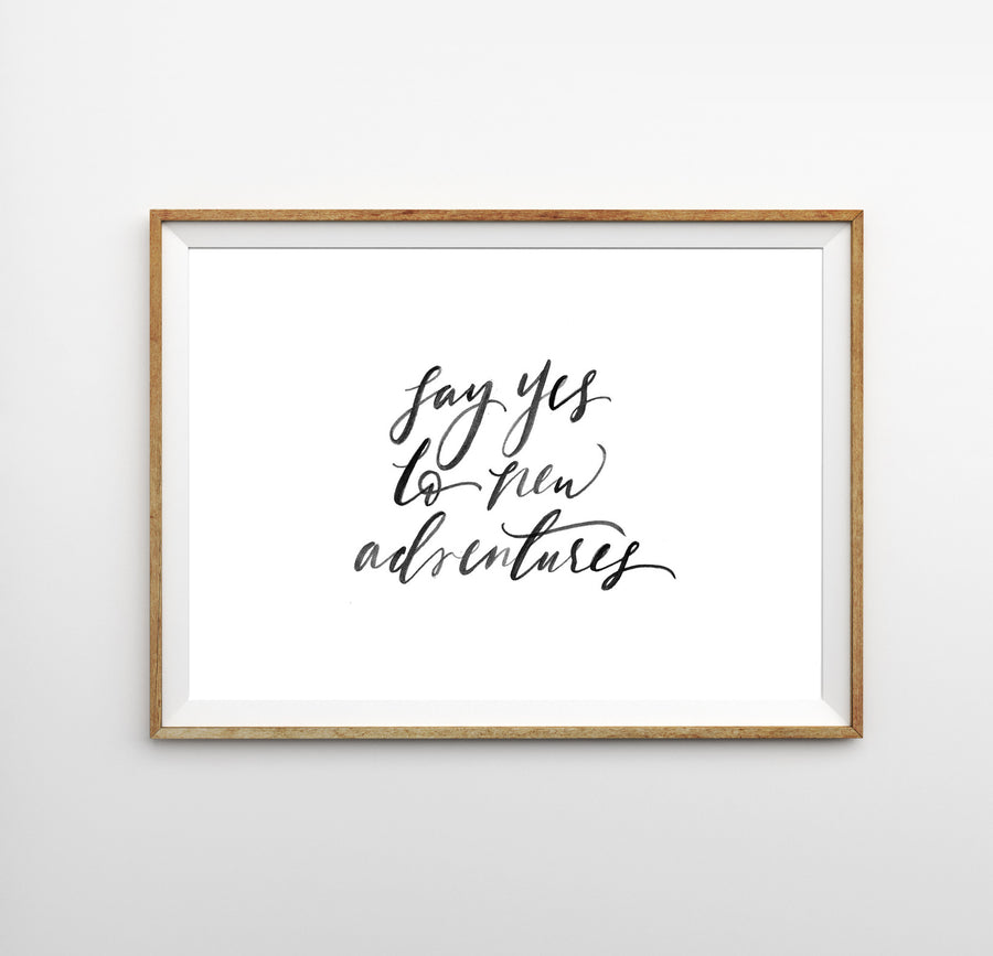 Say Yes to Adventure Print - Hand Lettered Prints - Wayfaren