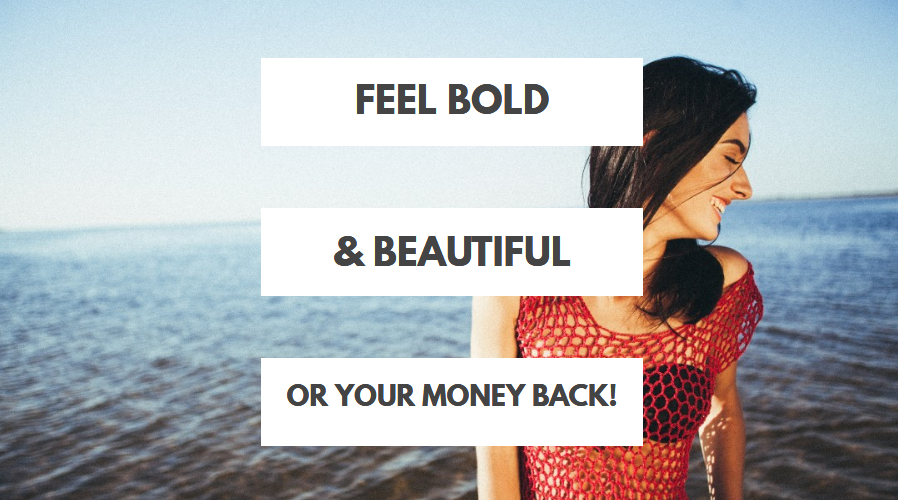Feel Bold and Beautiful Or Your Money Back