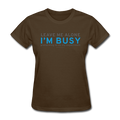 """Leave Me Alone I'm Busy"" - Women's T-Shirt - T-Shirt - ScienceT-Shirts"