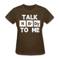 "UNPUBLISHED - Spreadshirt Article not found | UNPUBLISHED - Spreadshirt Article not found | ""Talk NErDy To Me"" (white) - Women's T-Shirt - T-Shirt - ScienceT-Shirts"