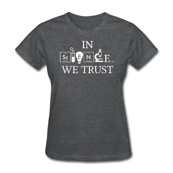 """In Science We Trust"" (white) - Women's T-Shirt - T-Shirt - ScienceT-Shirts"