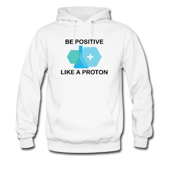 White Be Positive Like A Proton Men's Hoodie