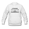 """I Found This Humerus"" - Women's Hoodie - Hoodie - ScienceT-Shirts"