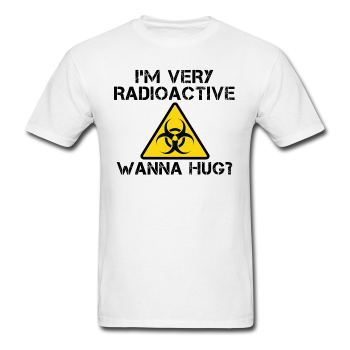 """I'm Very Radioactive Wanna Hug?"" - Men's T-Shirt - T-Shirt - ScienceT-Shirts"