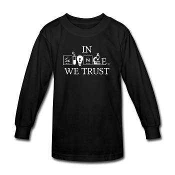 """In Science We Trust"" (white) - Kids' Long Sleeve T-Shirt - Long Sleeve Shirt - ScienceT-Shirts"