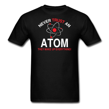 Black Never Trust An Atom Men's Science T-Shirt