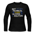 """Alcohol is a Solution"" - Women's Long Sleeve T-Shirt"