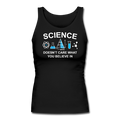 """Science Doesn't Care"" - Women's Longer Length Fitted Tank"