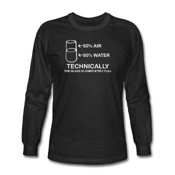 """Technically the Glass is Full"" - Men's Long Sleeve T-Shirt"