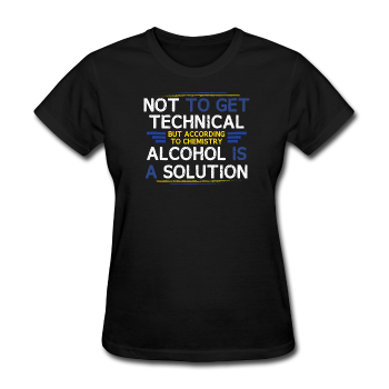 """Alcohol is a Solution"" - Women's T-Shirt"