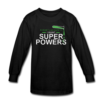 Black Forget Lab Safety I Want Super Powers Kids' Long Sleeve T-Shirt