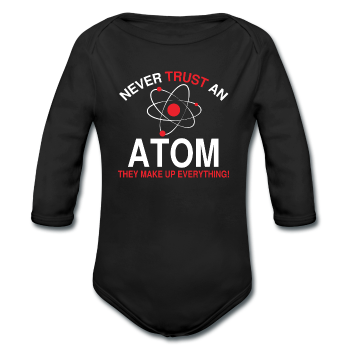 """Never Trust an Atom"" - Baby Long Sleeve One Piece - One Piece - ScienceT-Shirts"