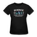 "Black ""Science Doesn't Care"" Women's T-Shirt"