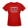 "Red ""Science Doesn't Care"" Women's T-Shirt"