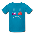 "Blue ""You're Overreacting"" - Kids' T-Shirt"