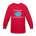 Red Be Positive Like A Proton Kids' Long Sleeve T-Shirt
