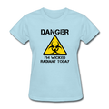 """Danger I'm Wicked Radiant Today"" - Women's T-Shirt - T-Shirt - ScienceT-Shirts"