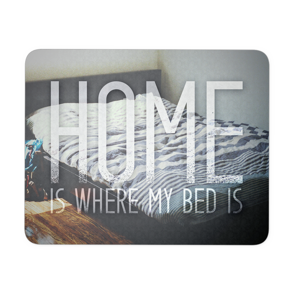Home Is Where My Bed Is Mousepad