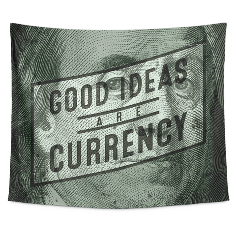 Good Ideas Are Currency Tapestry