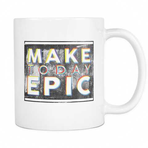Make Today Epic 11oz Mug