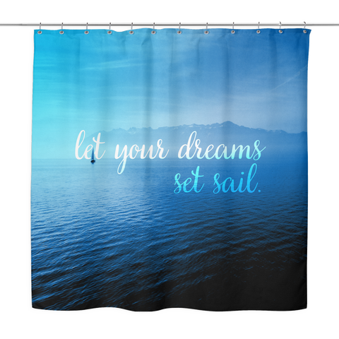 Let Your Dreams Set Sail Shower Curtain
